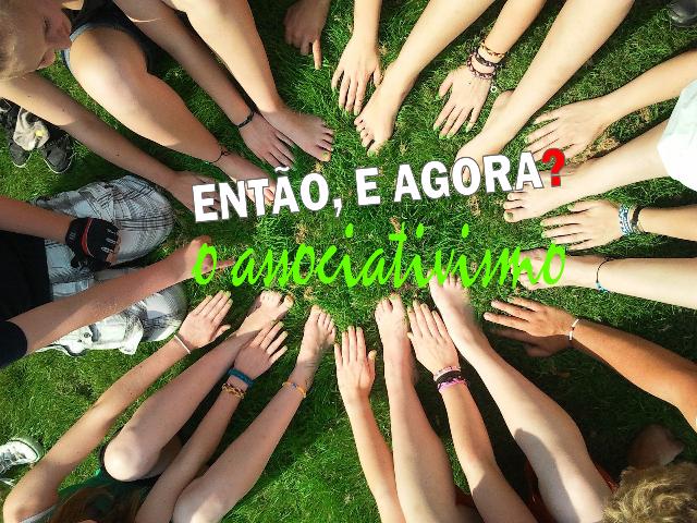 ENTÃO, E AGORA - O ASSOCIATIVISMO
